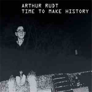 Arthur Rudt - Time To Make History download free
