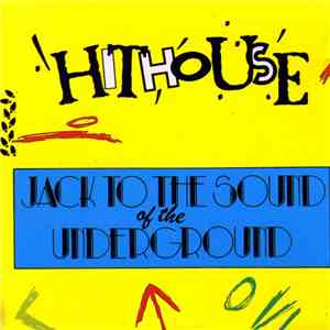 Hithouse - Jack To The Sound Of The Underground download free