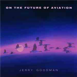 Jerry Goodman - On The Future Of Aviation download free