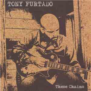 Tony Furtado - These Chains download free